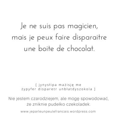 nie jestem magikiem ale mogę spowodować ze zniknie pudełko czekoladek